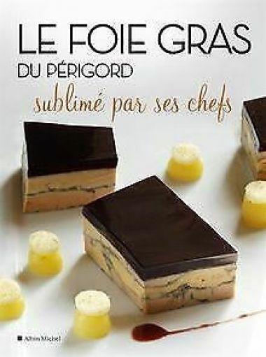 Le Foie gras du Périgord sublimé par ses chefs , éditions Albin Michel